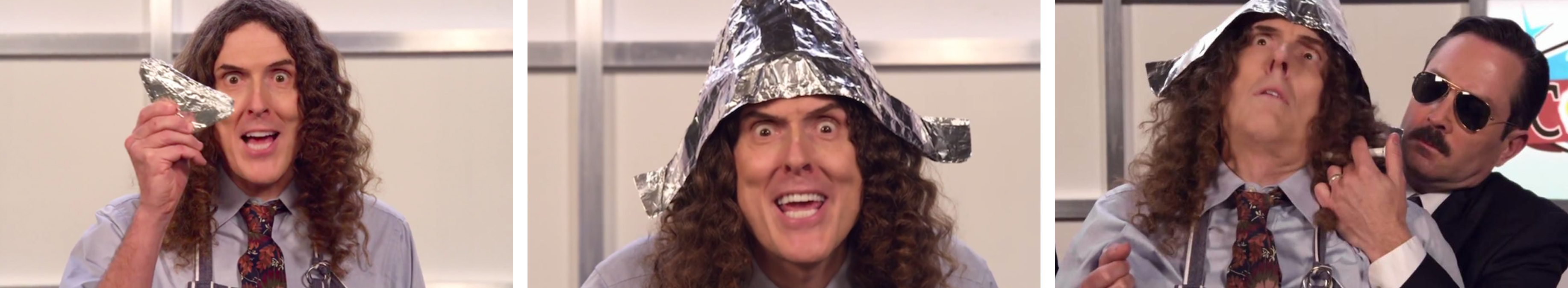 Weird Al Yankovik's tin foil hat video. Conspiracy theory